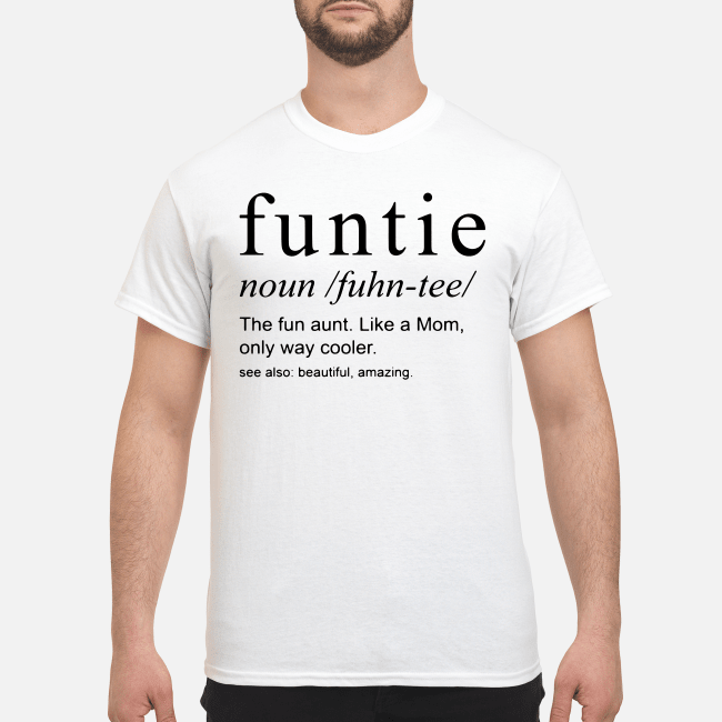 9beecc36 Funtie definite the fun aunt like a mom only way cooler see also Shirt