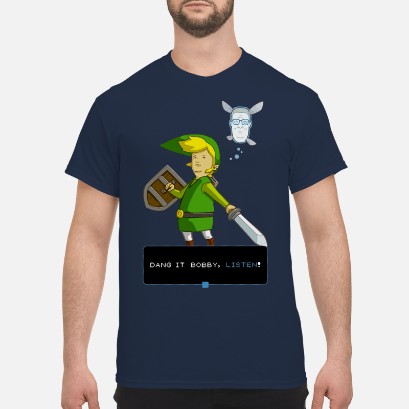 King of the hill link from Zelda and Navi Dang it Bobby listen Shirt
