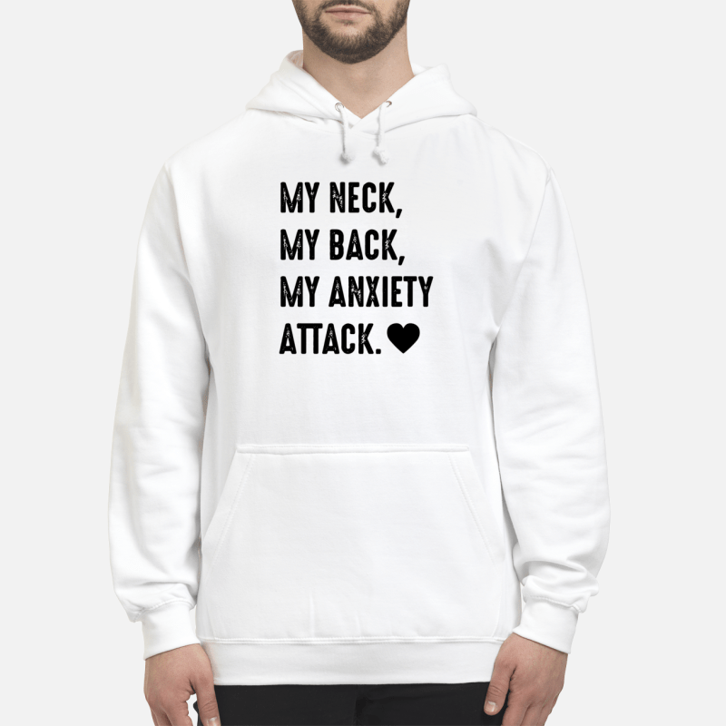 My neck my back my anxiety attack love Hoodie