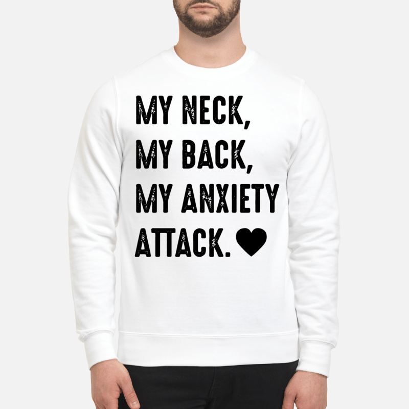My neck my back my anxiety attack love Sweater