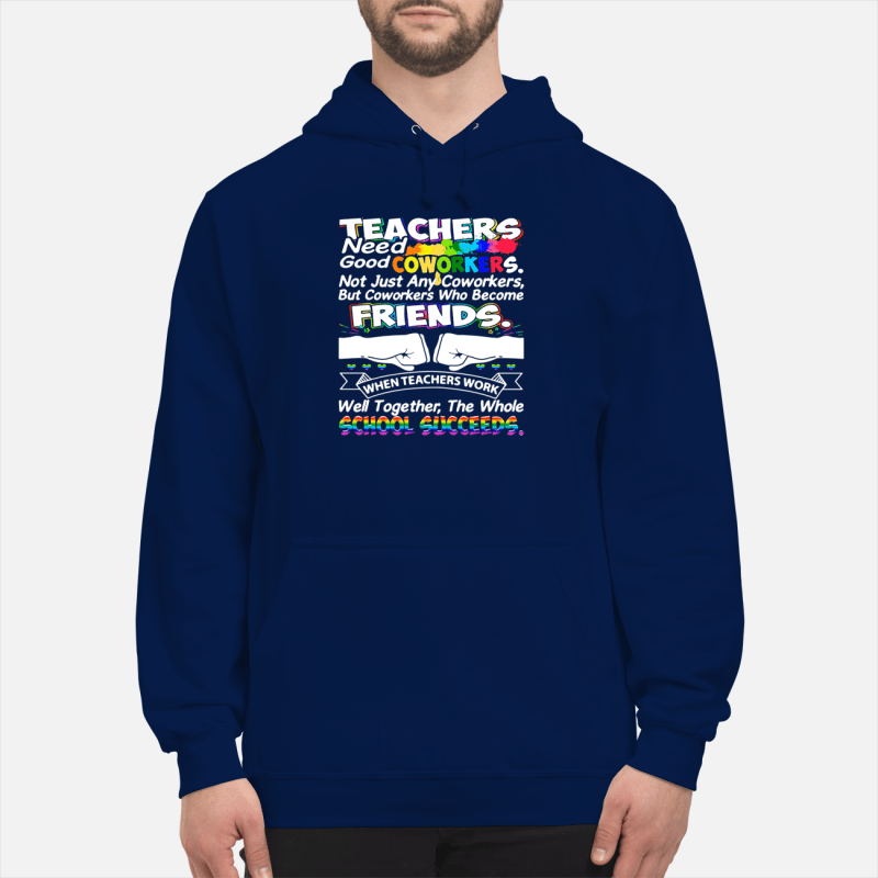 Teacher need good coworkers not just any coworkers Hoodie