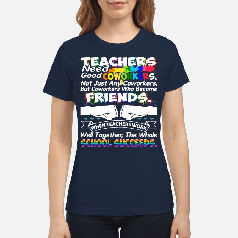 Teacher need good coworkers not just any coworkers Ladies Tee
