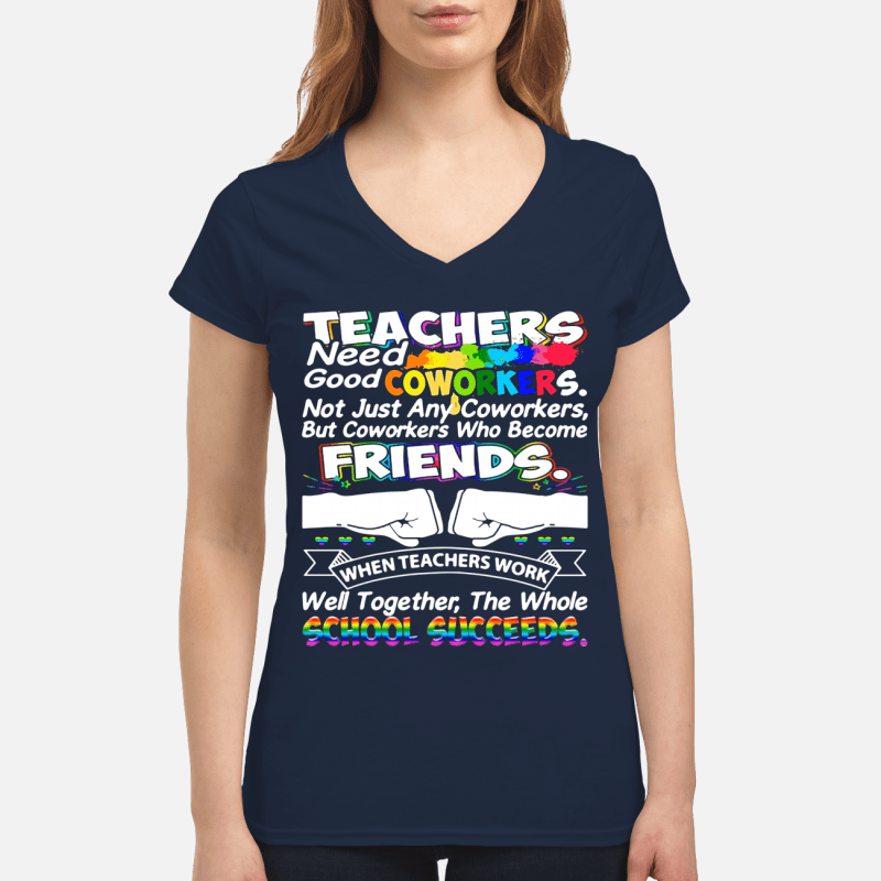 Teacher need good coworkers not just any coworkers V-neck t-shirt