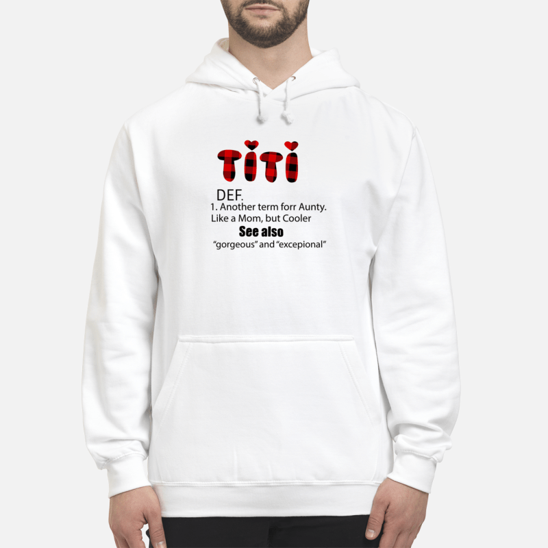 Titi DEF another term for aunty like a mom but cooler Hoodie