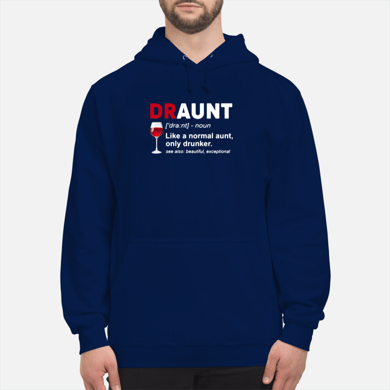 Wine lover draunt like a normal aunt only drunker see also Hoodie