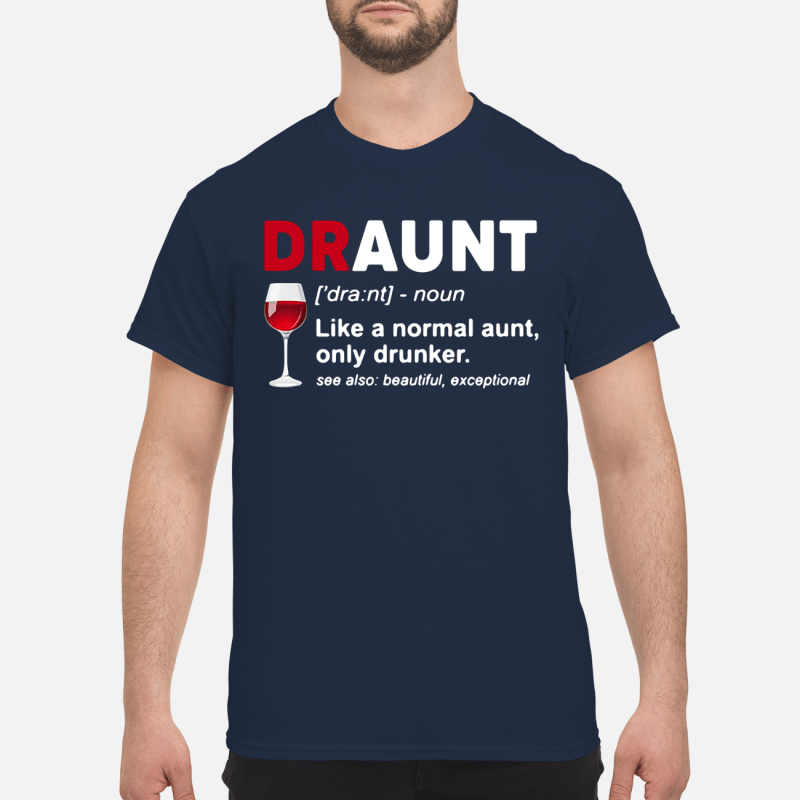 Wine lover draunt like a normal aunt only drunker see also Shirt