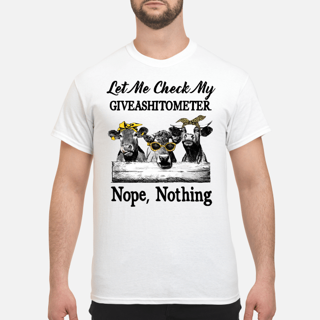Cows lest me check my giveshitometer nope nothing Shirt