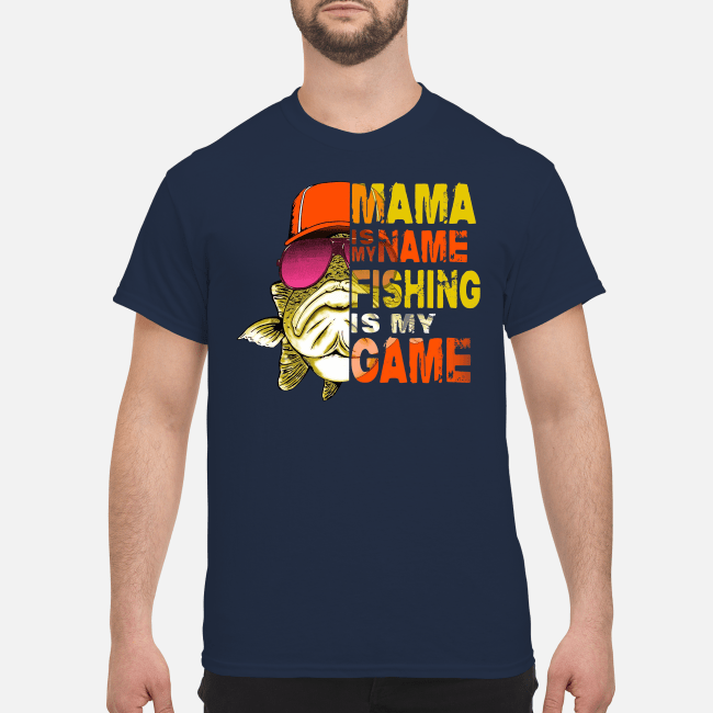 Mama is my name fishing is my game Shirt