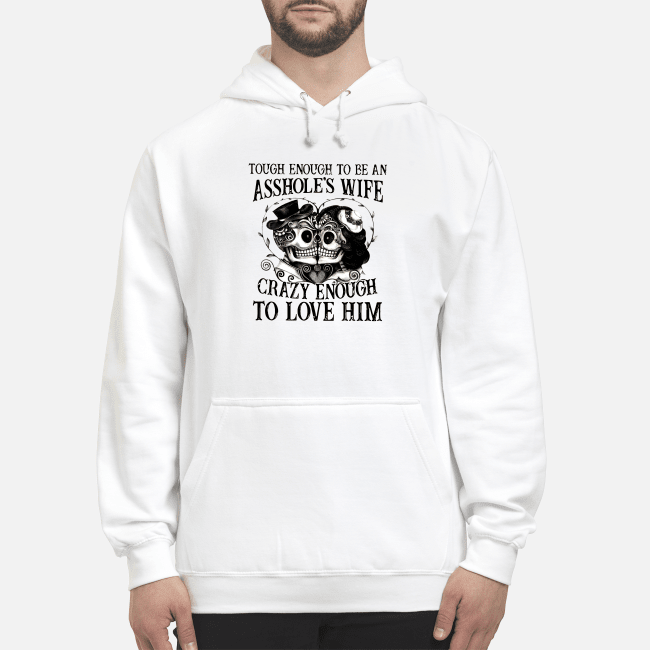Skull tough enough to be an Ahole's wife crazy enough to love him Hoodie