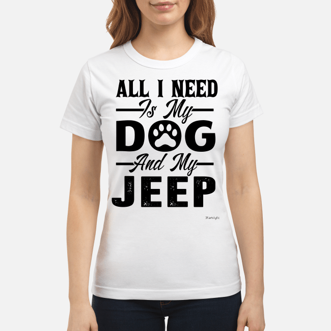 All I need is my dog and my jeep Ladies Tee