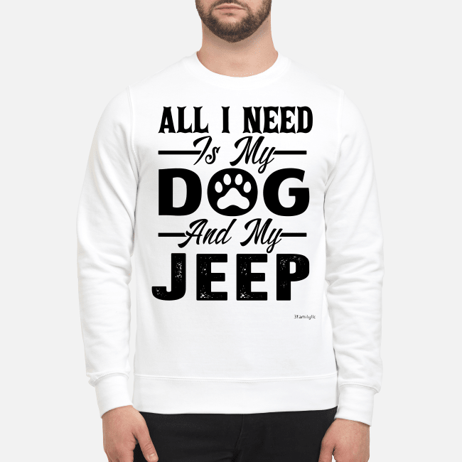 All I need is my dog and my jeep Sweater