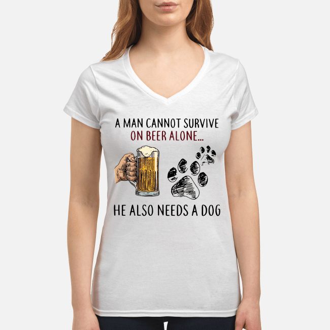 A man cannot survive on beer alone he also needs a dog V-neck t-shirt