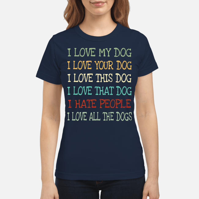I love my dog I love your dog I love this dog Ladies Tee