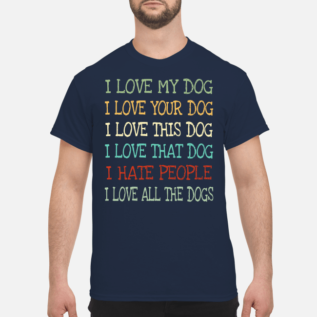 I love my dog I love your dog I love this dog Shirt