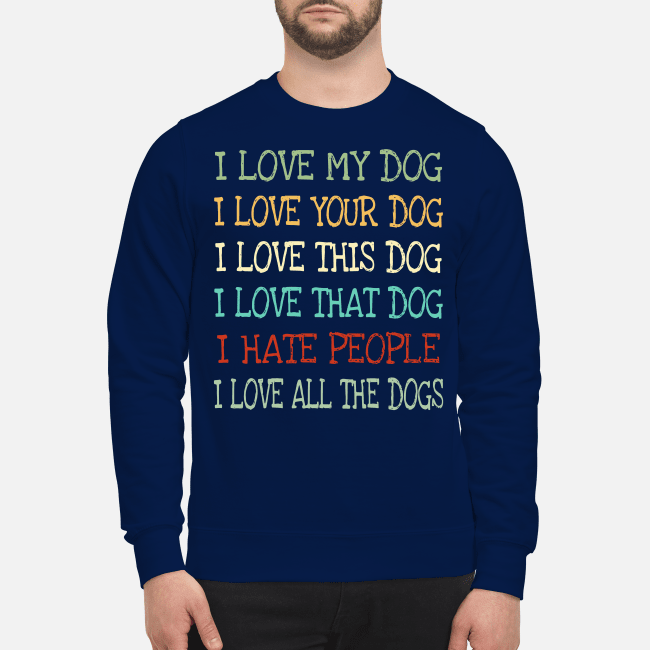 I love my dog I love your dog I love this dog Sweater