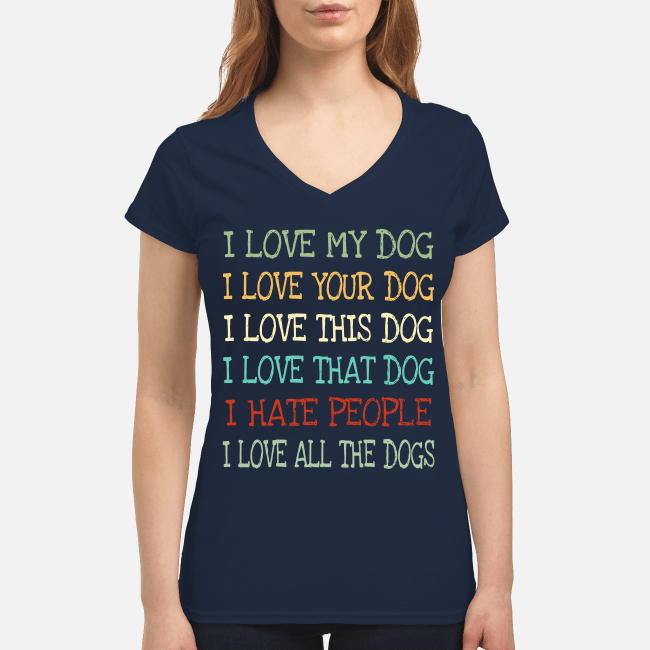 I love my dog I love your dog I love this dog V-neck t-shirt
