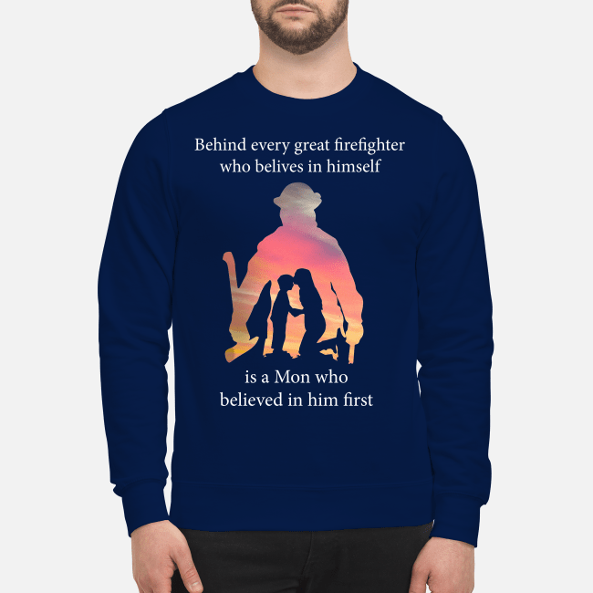 Behind every great firefighter who believes in himself is a mom Sweater