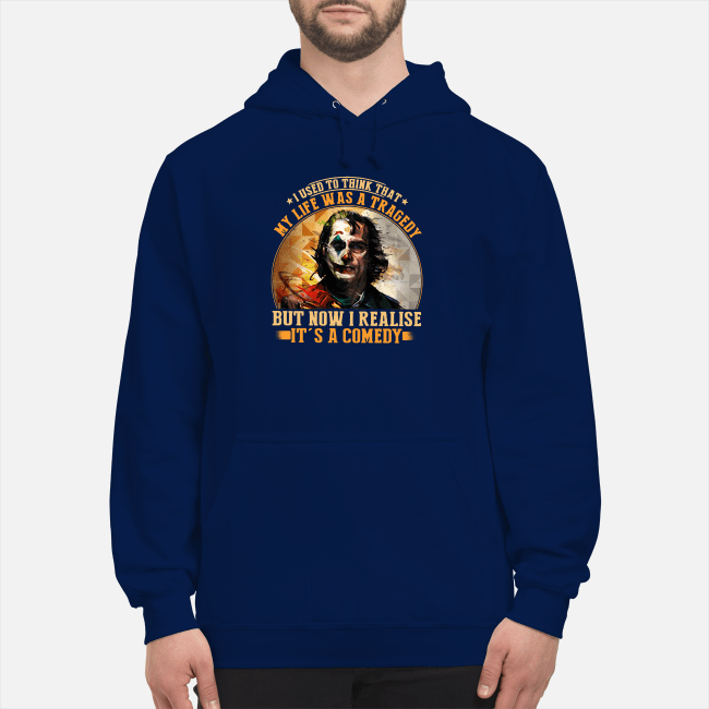 I used to think that my life was a tragedy Joker but now I realise it's a comedy Hoodie
