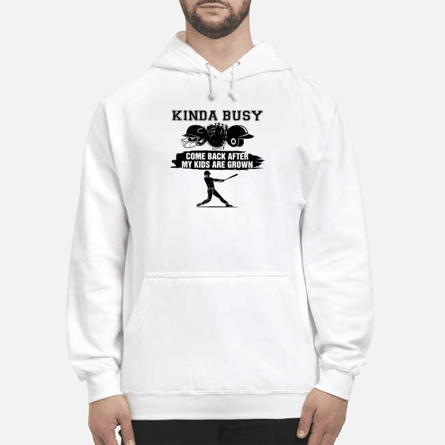 Official Kinda busy come back after my kids are grown Hoodie