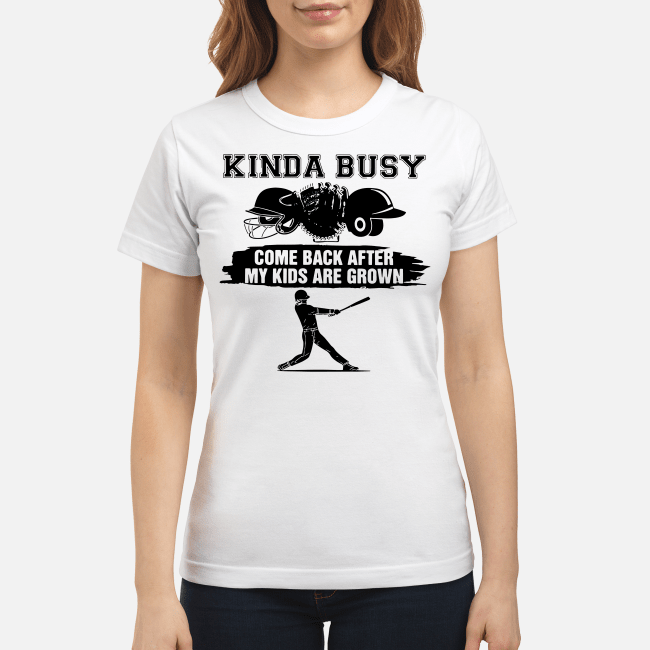 Official Kinda busy come back after my kids are grown Ladies Tee