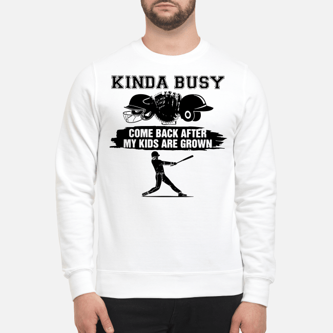 Official Kinda busy come back after my kids are grown Sweater