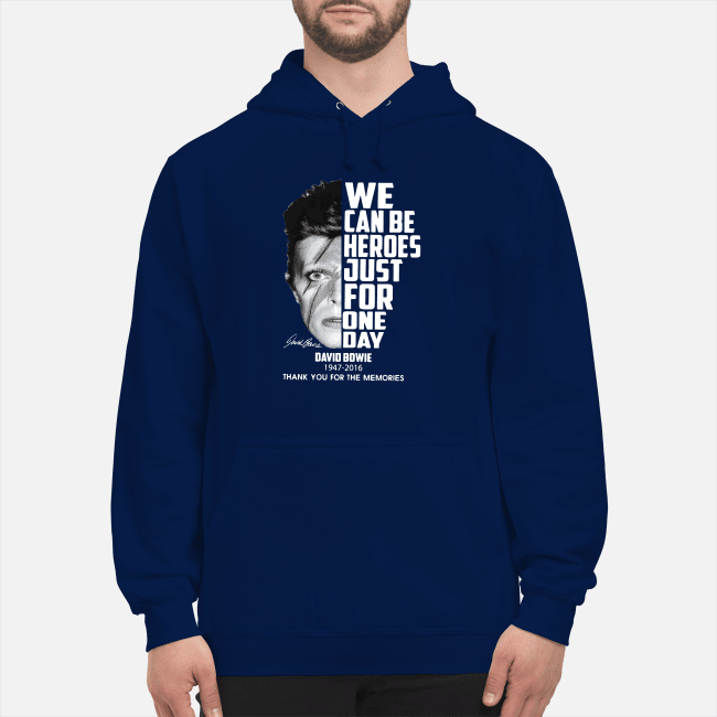 We can be heroes just for one day David Bowie 1947-2016 thank you for the memories Hoodie