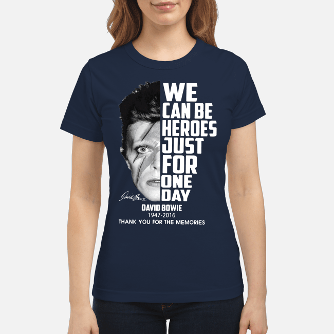 We can be heroes just for one day David Bowie 1947-2016 thank you for the memories Ladies Tee