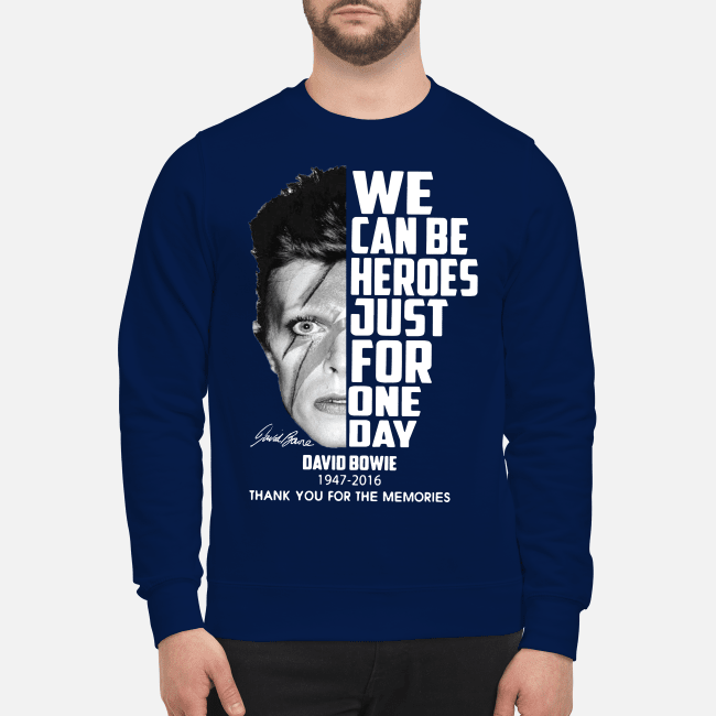 We can be heroes just for one day David Bowie 1947-2016 thank you for the memories Sweater