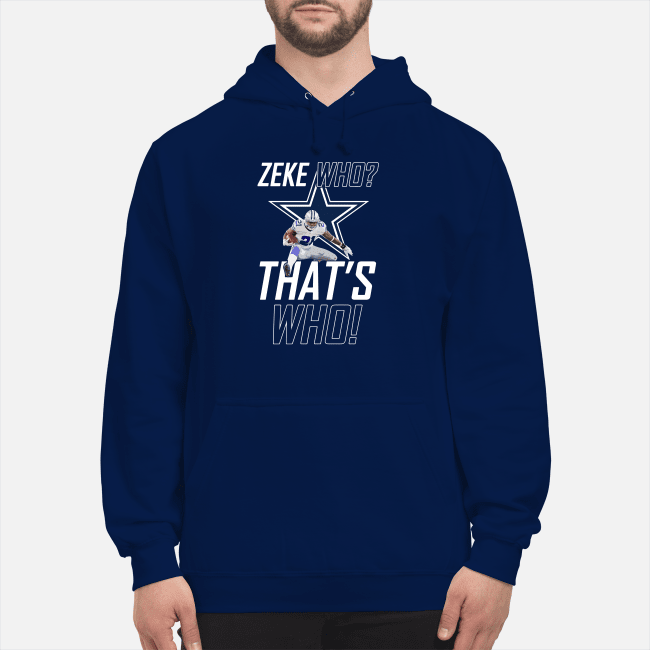 Zeke who that's who Dallas Cowboys Hoodie