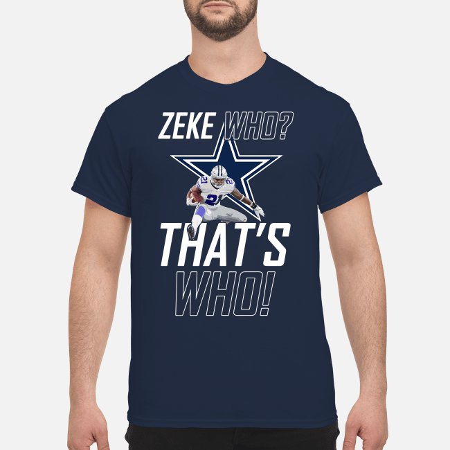 Zeke who that's who Dallas Cowboys Shirt