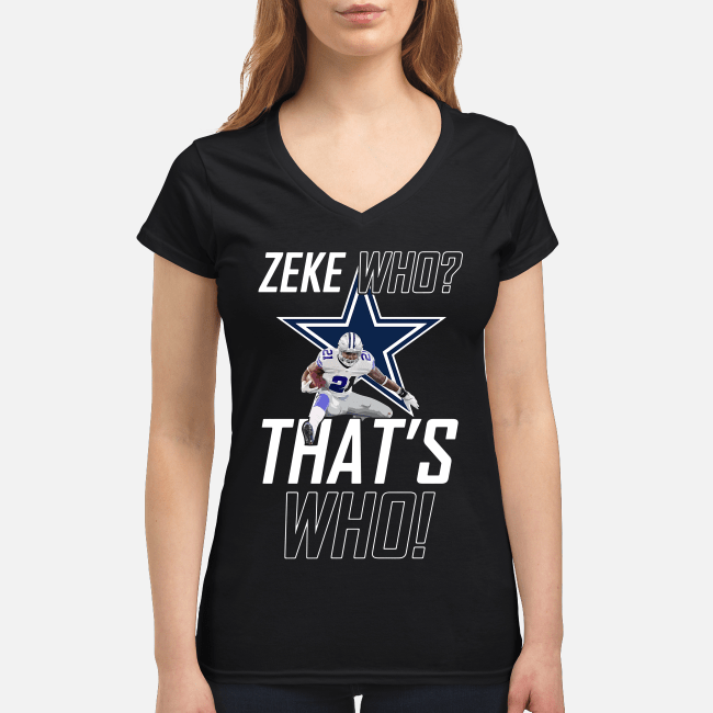 Zeke who that's who Dallas Cowboys V-neck t-shirt
