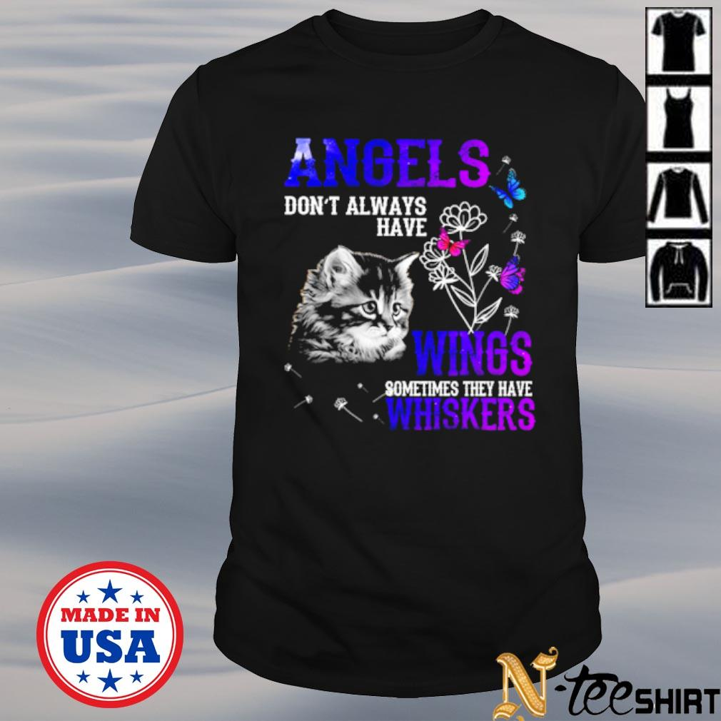 Cat angels don't always have wings sometimes they have Whiskers black shirt