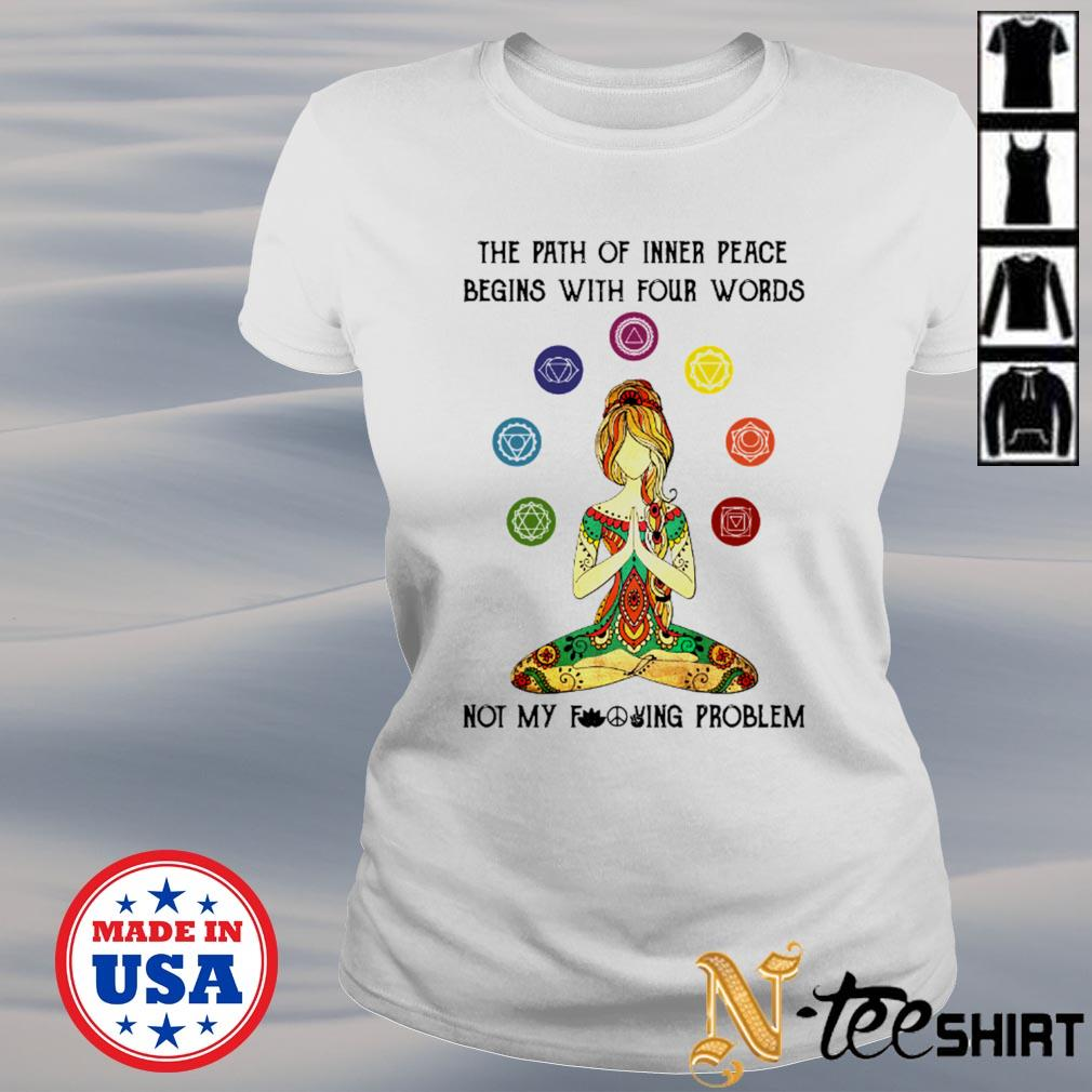 Girl yoga the path of inner peace begins with four words not my fucking problem white s ladies-tee