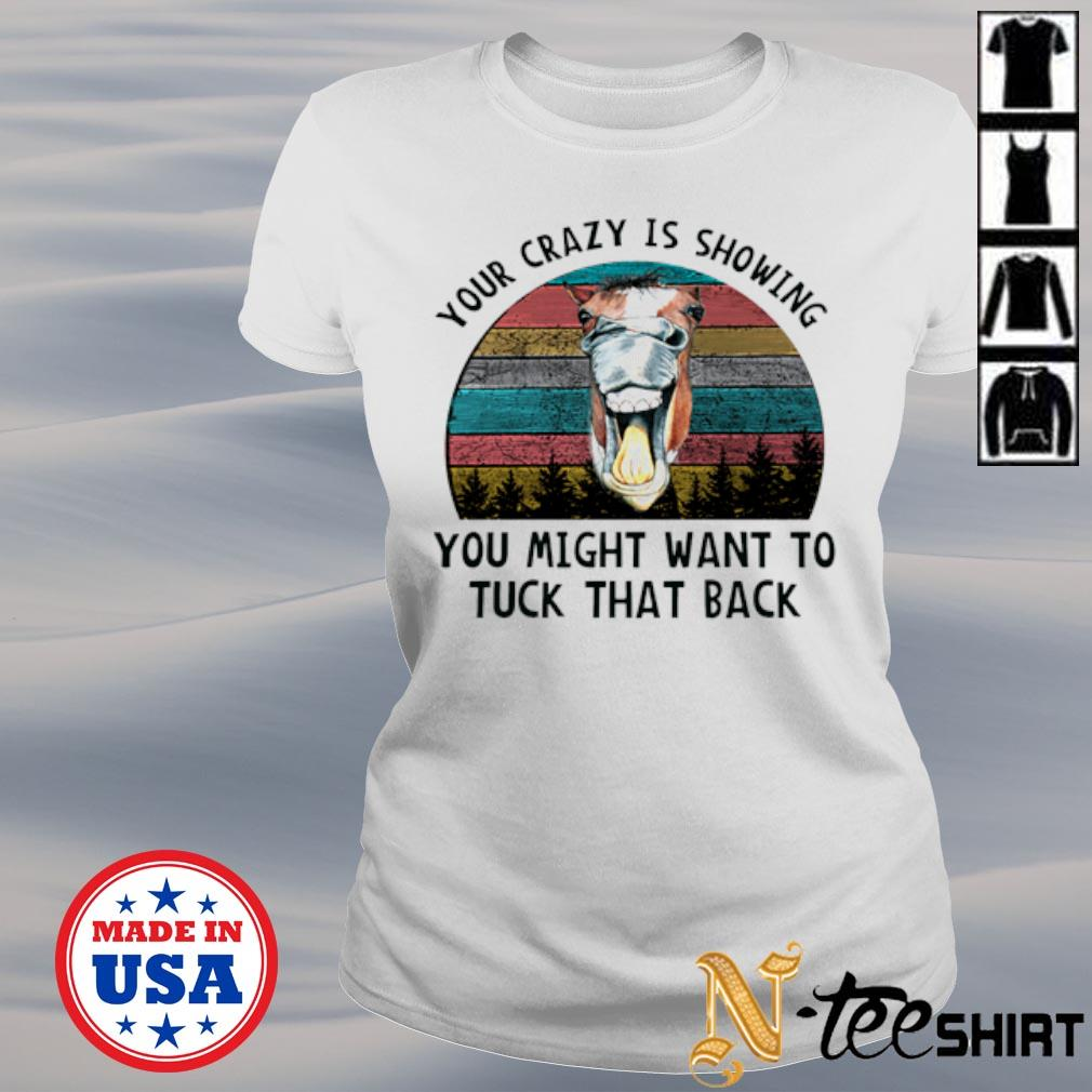 Horse your crazy is showing you might want to tuck that back vintage s ladies-tee