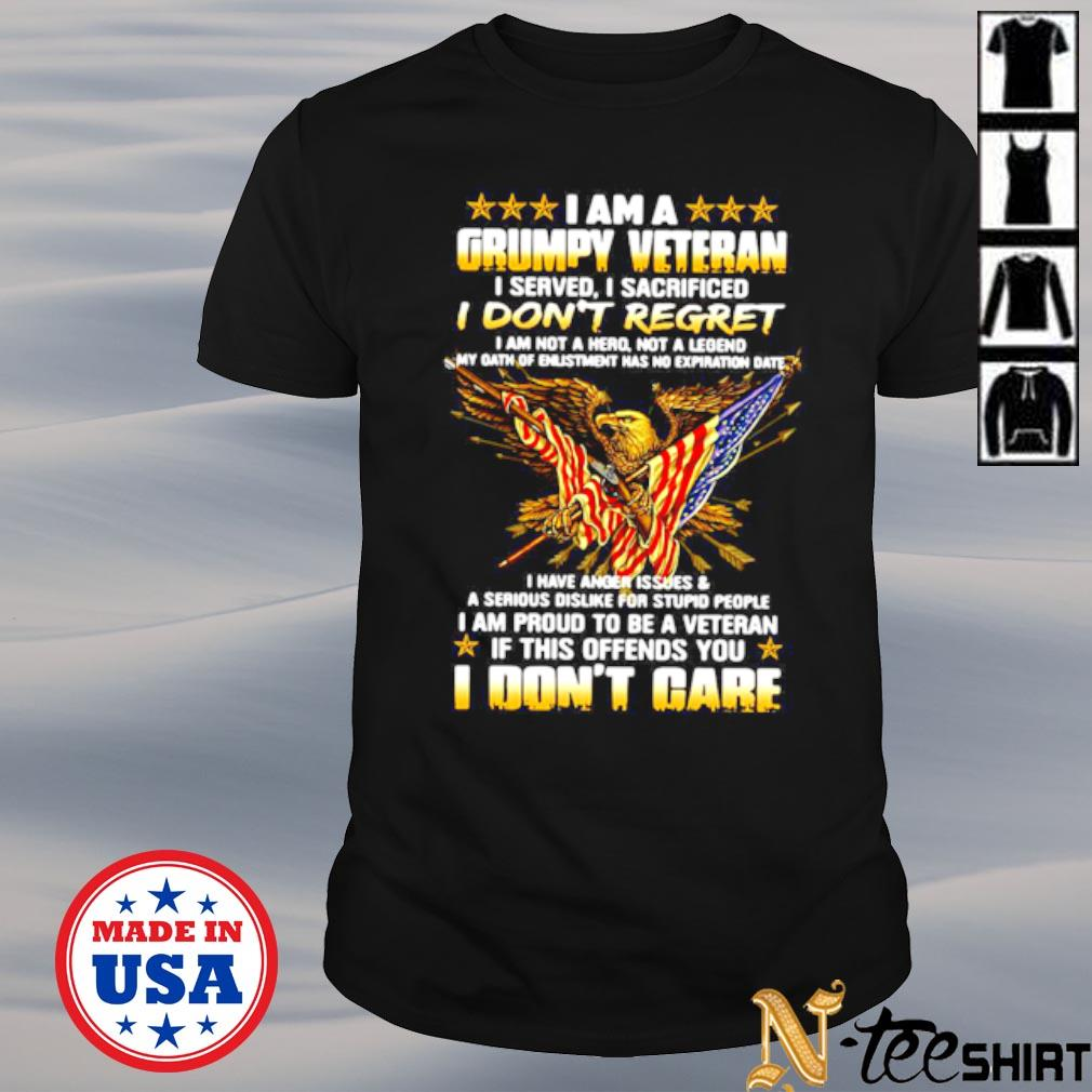 I am a grumpy veteran I served I sacrificed I don't regret and I don't care shirt