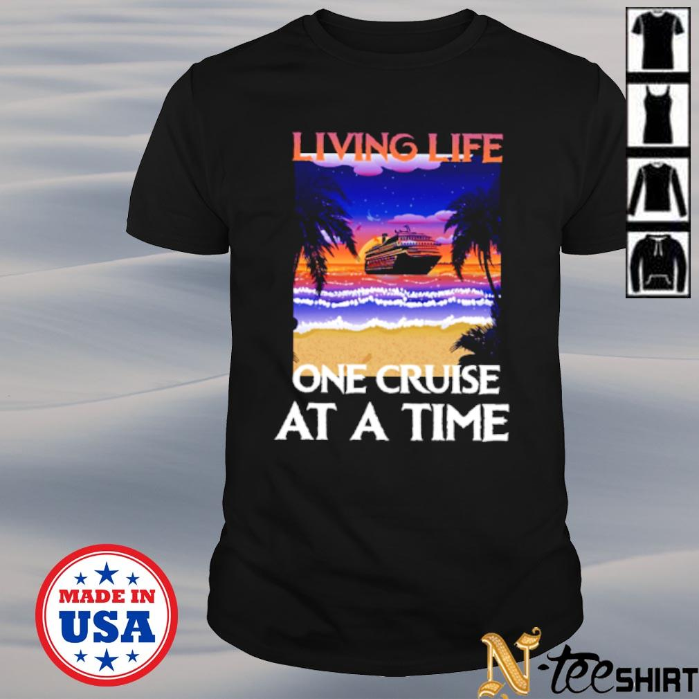 Living life one cruise at a time black shirt