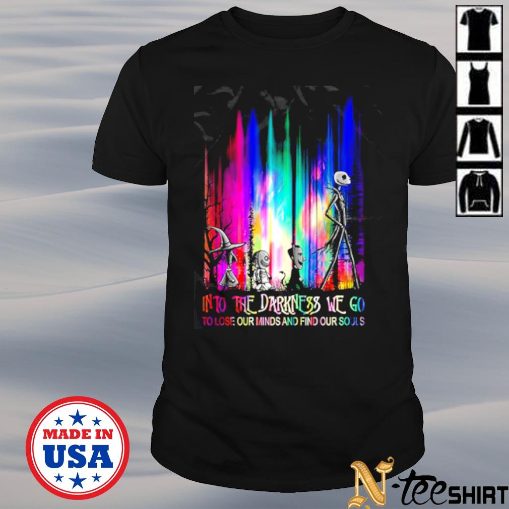 Nightmare into the darkness we go to lose our minds and find our souls color shirt