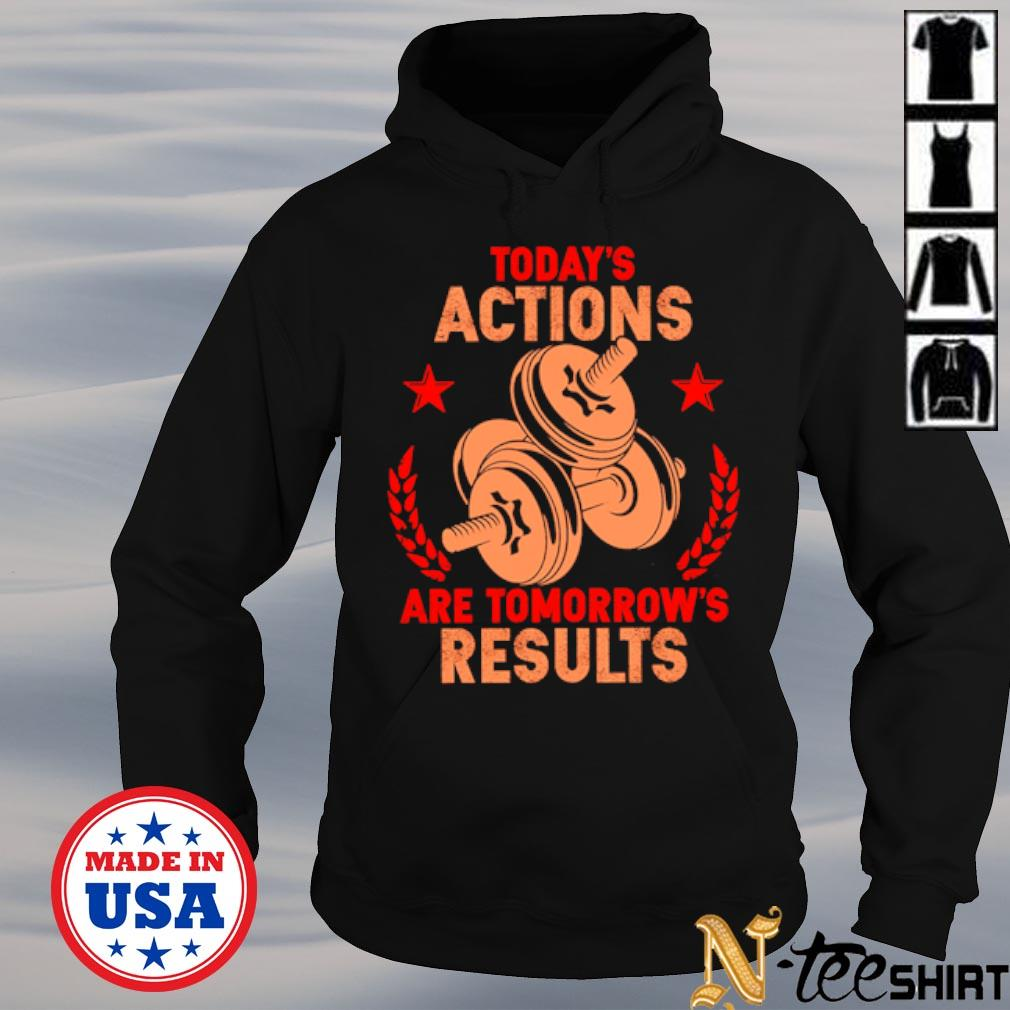 Weightlifting today's actions are tomorrow's results black s hoodie