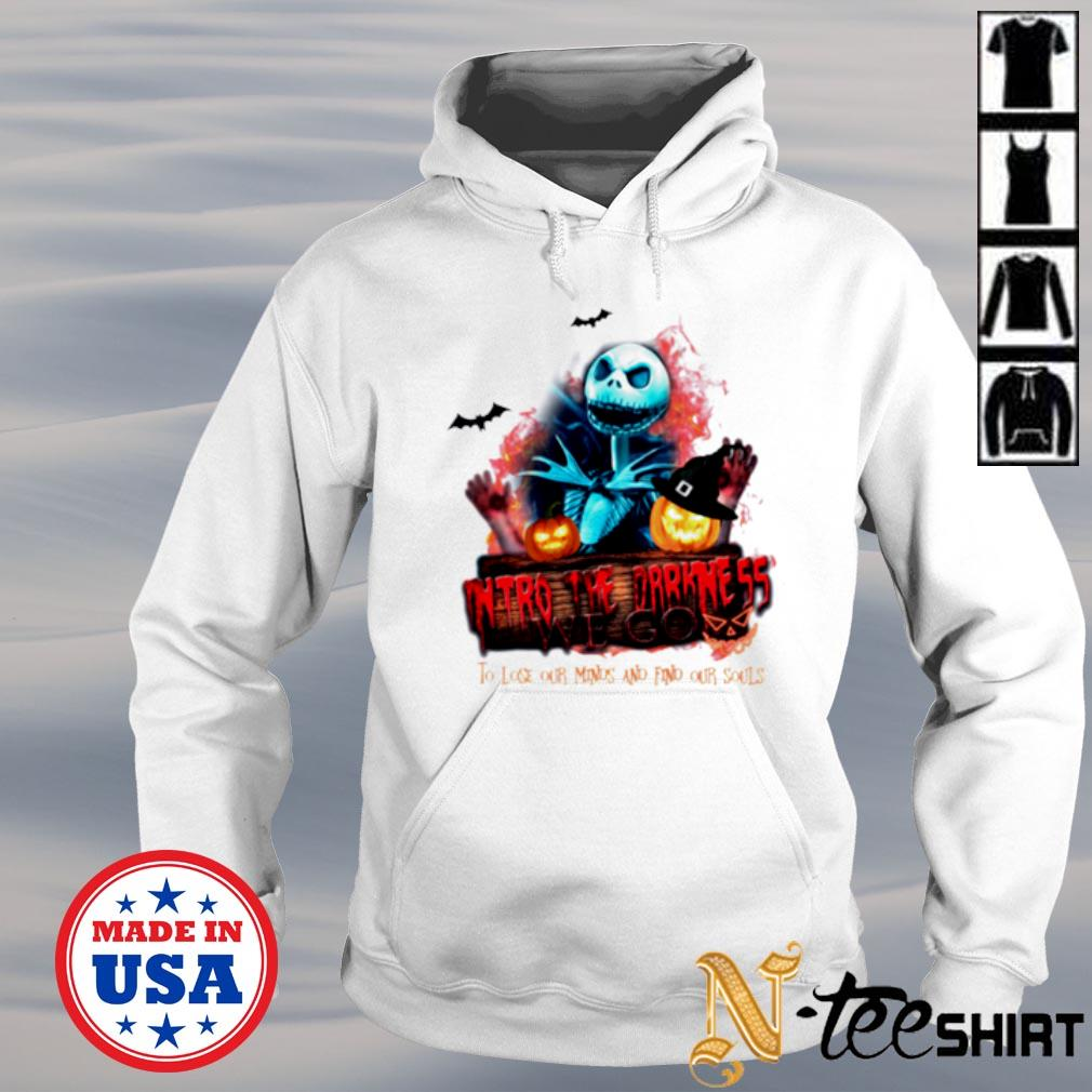 Halloween into the darkness we go to lose our minds and find our souls s hoodie