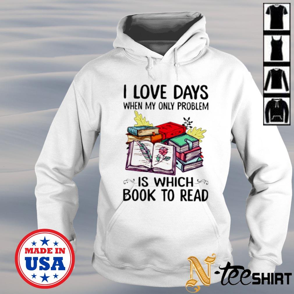 I love days when my only problem is which book to read s hoodie