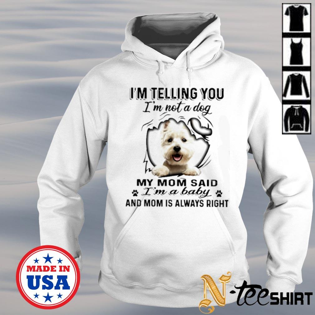 West Highland White Terrier I'm telling you I'm not a dog my mom said I'm a baby s hoodie