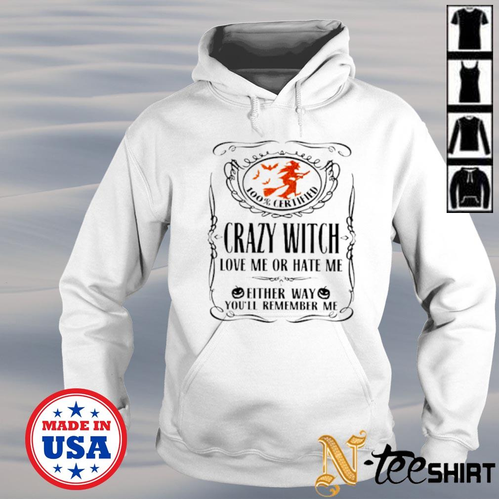 100% Certified crazy witch love me or hate me either way you'll remember me s hoodie