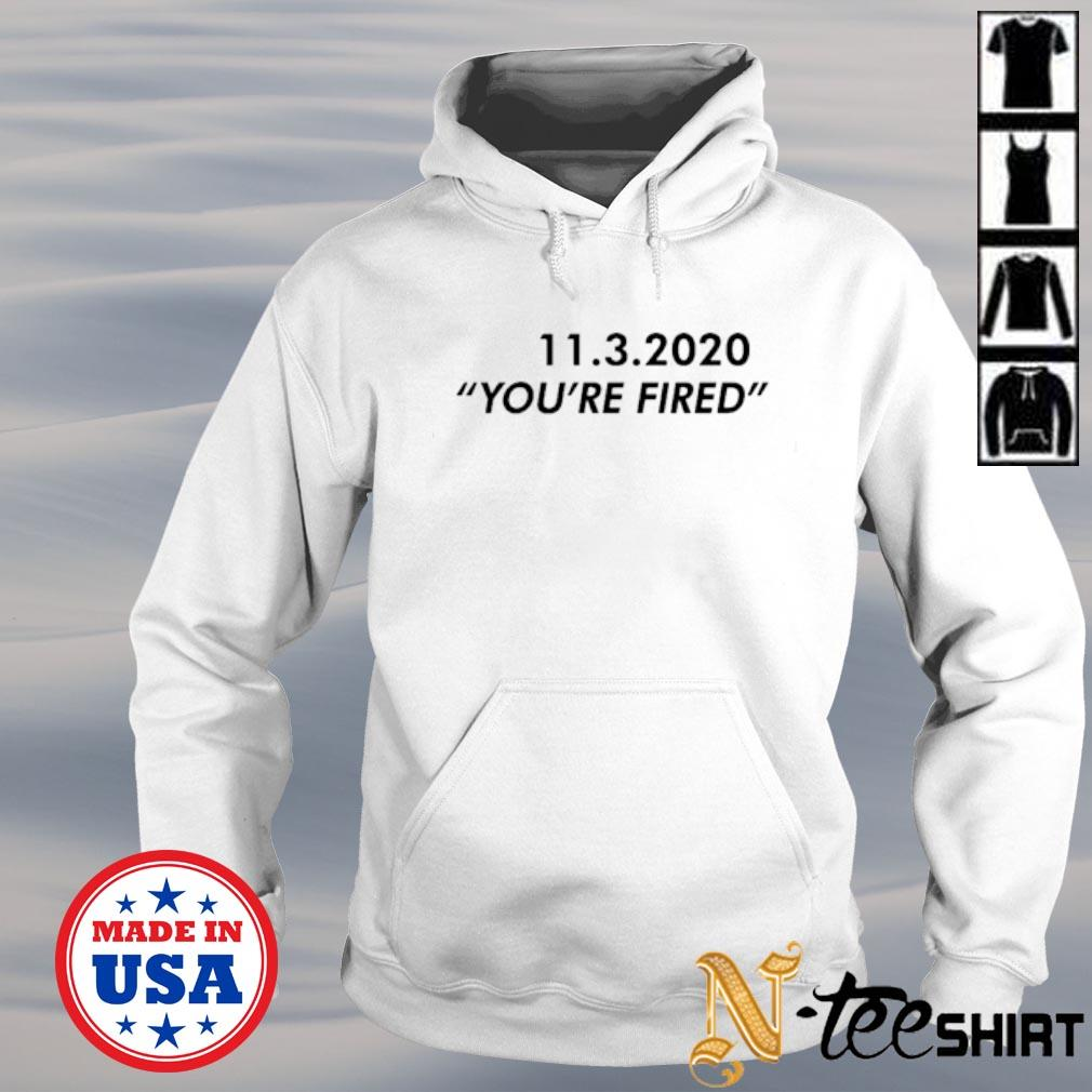 11 3 2020 you're fired s hoodie