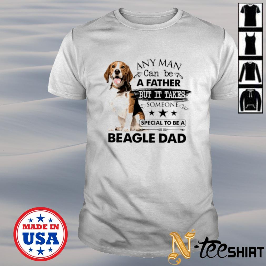 Any man can be a father but it takes someone special to be a Beagle dad shirt