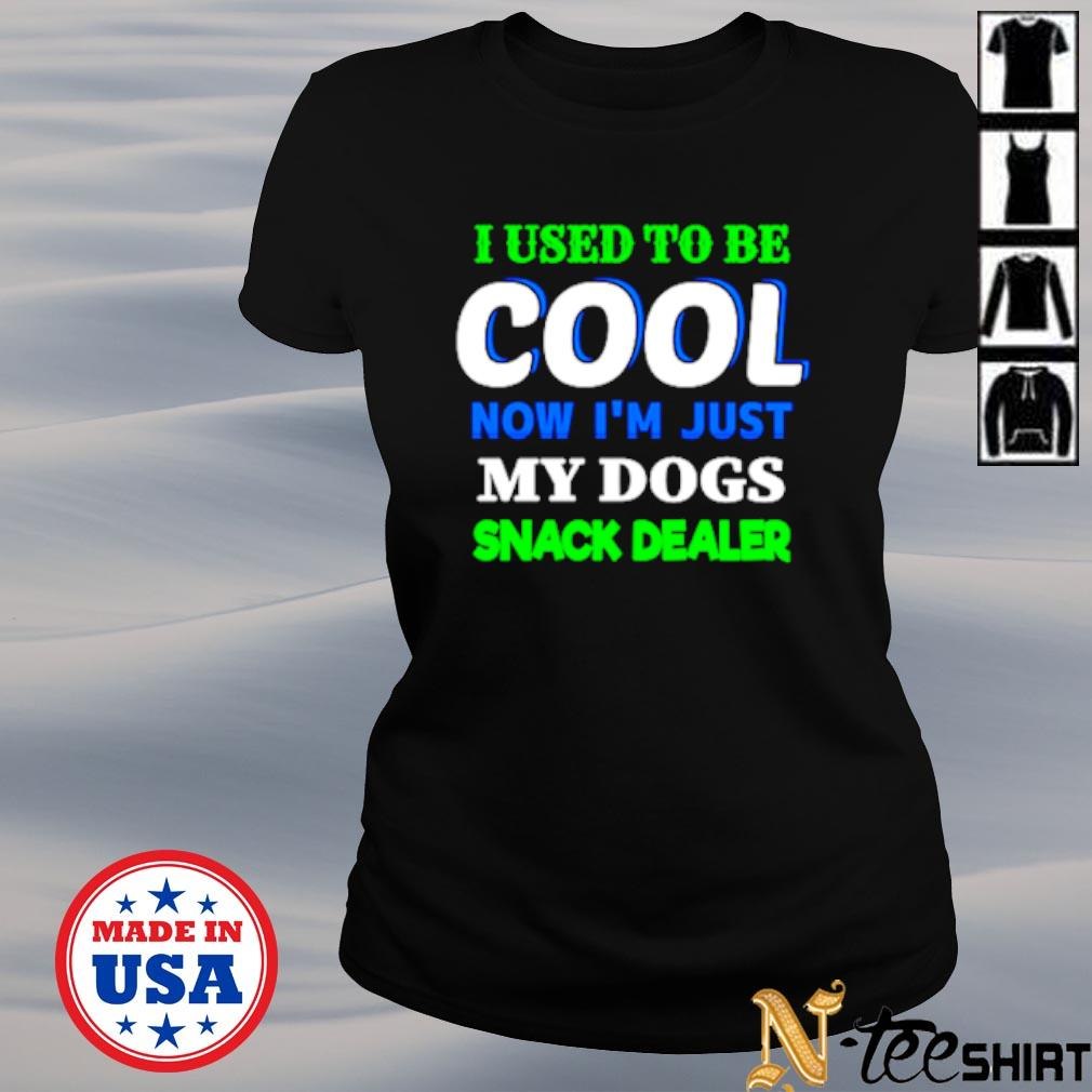 I used to be cool now I'm just my dogs snack dealer s ladies-tee