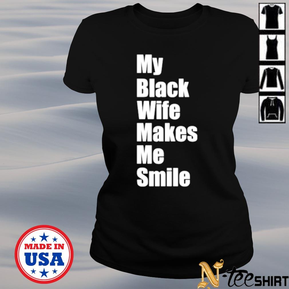 My black wife makes me smile s ladies-tee