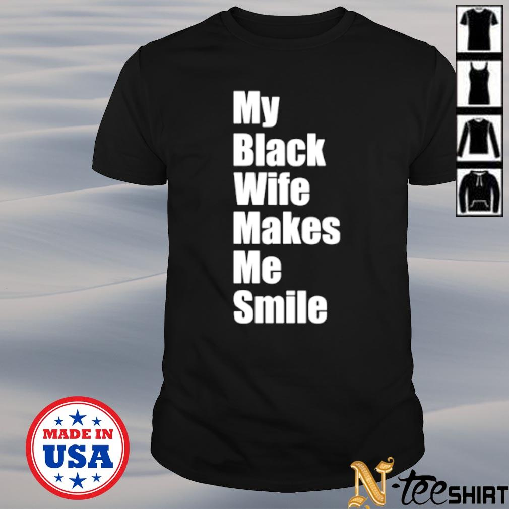 My black wife makes me smile shirt