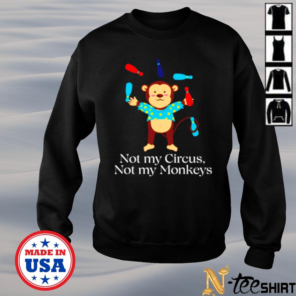Not my circus not my monkeys s sweater
