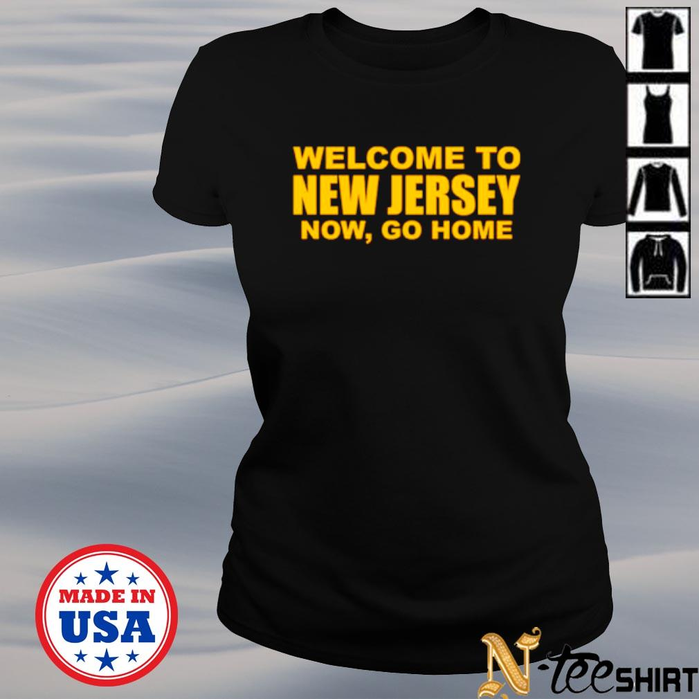 Welcome to New Jersey now go home s ladies-tee